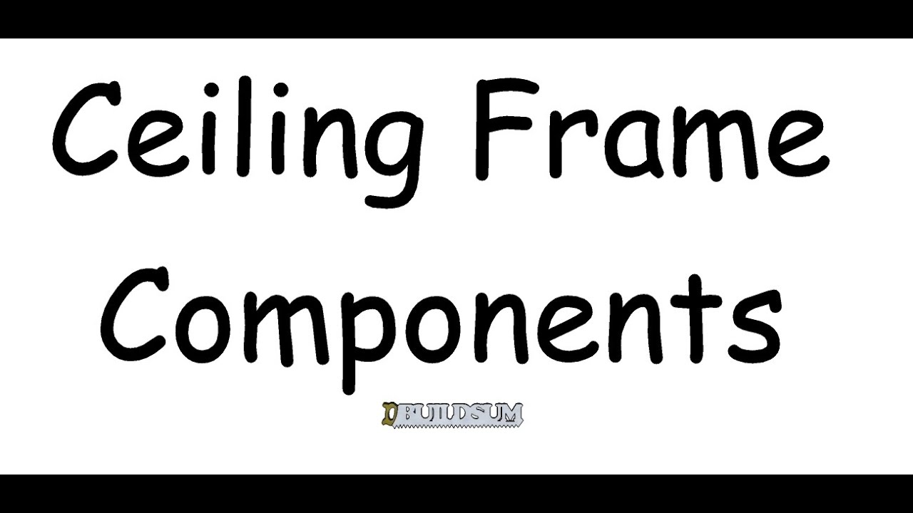 Ceiling frame components youtube jeuxipadfo Gallery