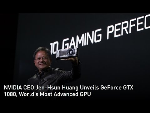 NVIDIA CEO Jen-Hsun Huang Unveils GeForce GTX 1080, World's Most Advanced GPU