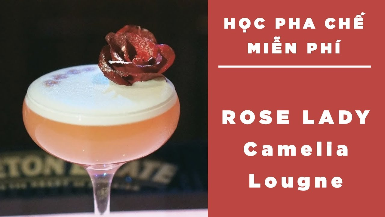 | PHA CHẾ ĐỒ UỐNG | COCKTAIL | Rose Lady - Camelia Lounge