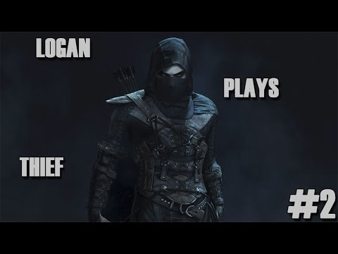 Logan Plays Thief - Ep. 2: ALL THE CINEMATICS