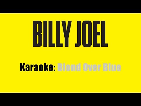 Karaoke: Billy Joel / Blonde Over Blue