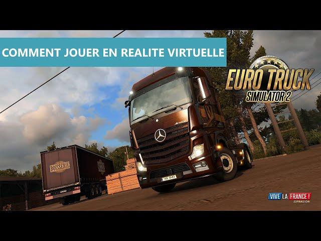 Tuto [FR] Euro Truck Simulator 2 - Jouer en réalité virtuelle
