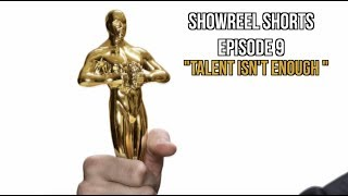 SHOWREEL SHORTS (EP 9) TALENT ISN'T ENOUGH!