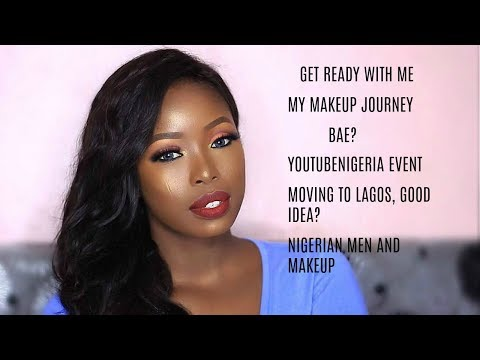Chit Chat GRWM | My Makeup Journey, Moving To Lagos A Good Idea? Bae? Cyber Bullying