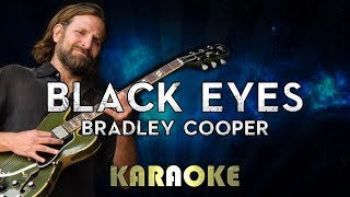 Bradley Cooper - Black Eyes (Karaoke Instrumental) A Star Is Born
