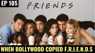 F.R.I.E.N.D.S copied Scenes in Bollywood || One Where Bollywood Copied F.R.I.E.N.D.S | EP 105