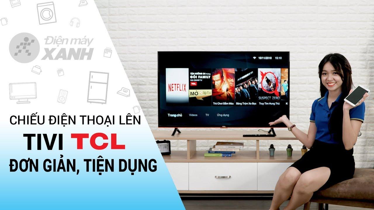 Cách chiếu màn hình điện thoại lên tivi TCL • Điện máy XANH