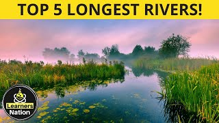 Top 5 longest rivers in the world