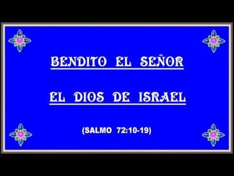 BENDITO EL SEÑOR EL DIOS DE ISRAEL (Salmo 72) Cántico