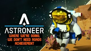 Astroneer Achievement Where We're Going, We Dont Need Roads