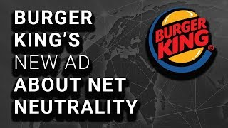 Is Burger King Net Neutrality Ad Activism or a Cheap Marketing Ploy?