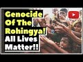Genocide Of The Rohingya! All Lives Matter!! - Vlogs - Conscious Reminders