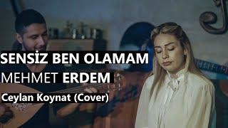 Ceylan Koynat – Sensiz Ben Olamam (Mehmet Erdem Cover)