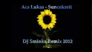 Aca Lukas - Suncokreti - (DJ Sminks Remix 2012)