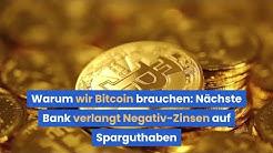 Warum wir bitcoin brauchen: Nächste Bank verlangt Negativzinsen auf Sparguthaben
