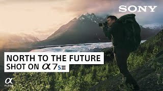North to the Future: Chris Burkard | Sony a7S III