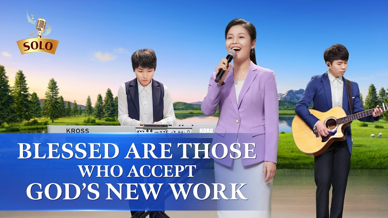 "Gospel Song | ""Blessed Are Those Who Accept God's New Work"""