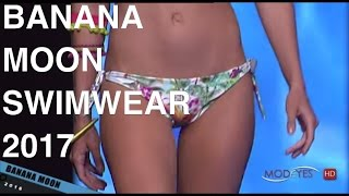 BANANA MOON | GRAN CANARIA SWIMWEAR 2017 | FULL FASHION SHOW