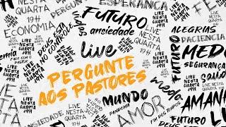 PERGUNTE AOS PASTORES - Live de perguntas e respostas