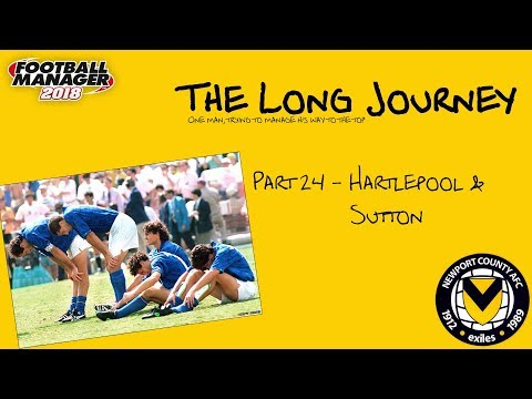 The Long Journey - Newport County - Episode 24 - Hartlepool & Sutton - Football Manager 2018