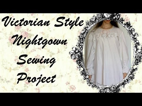 Victorian Style Nightgown Sewing Project