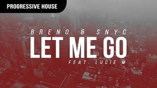Breno & SNYC Feat. Lucie M - Let Me Go