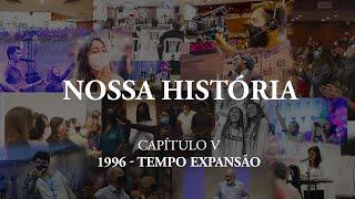 1996 - Tempo de Expansão | Nossa Historia • E5