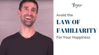 Avoid the Law of Familiarity For Your Happiness