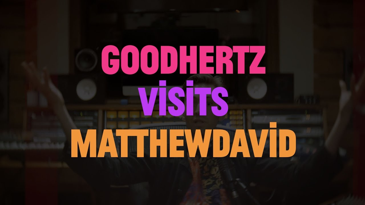 Goodhertz Visits Matthewdavid