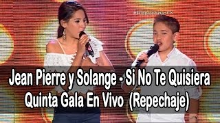 Jean Pierre y Solange - Si No Te Quisiera(J. Magan)Repechaje|(Programa 11) 5ta Gala Factor X 2015
