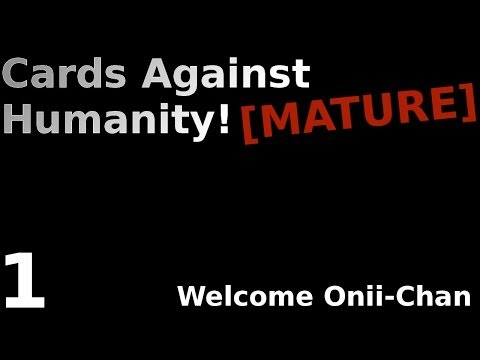 [MATURE] | Welcome Onii chan! | Cards Against Humanity!