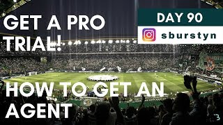 HOW TO CONTACT FOOTBALL/SOCCER AGENTS - GET A PRO TRIAL | Day 90