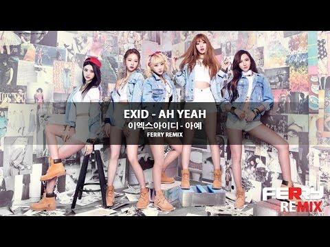 EXID (이엑스아이디) - Ah Yeah (Ferry Remix)
