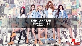 Download Video EXID (이엑스아이디) - Ah Yeah (Ferry Remix) MP3 3GP MP4