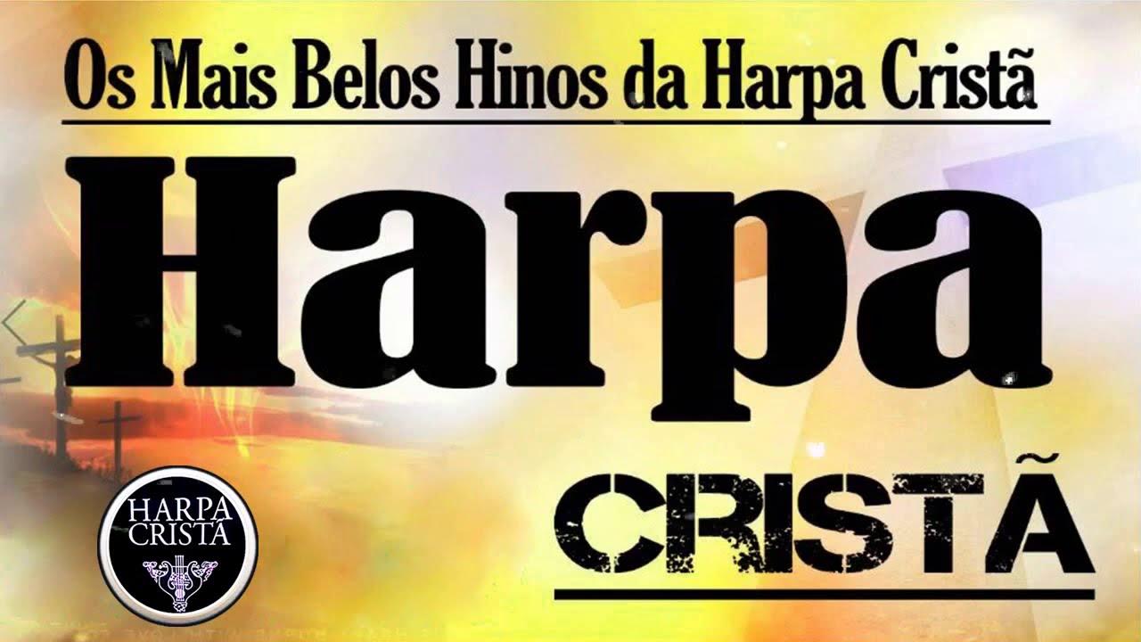 Harpa Cristã - Hinos Antigos da Assembléia de Deus - Os Melhores Hinos
