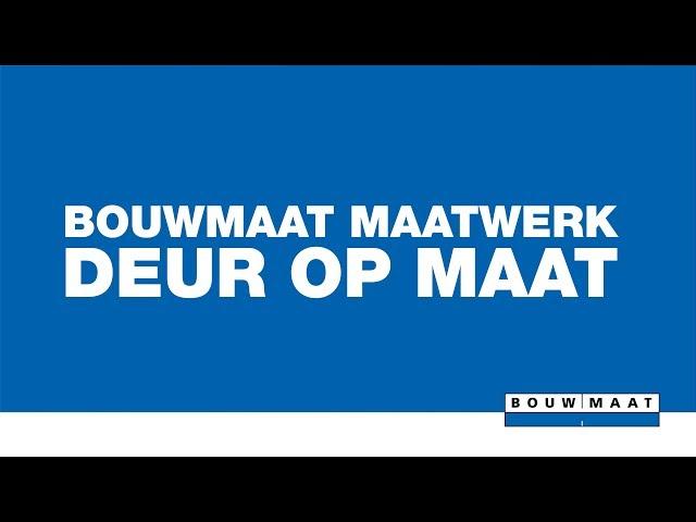 Bouwmaat Maatwerk -  Deur Op Maat