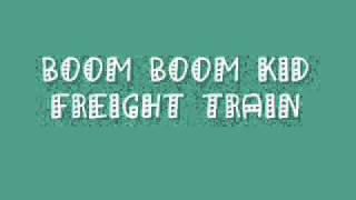 Watch Boom Boom Kid Freight Train video