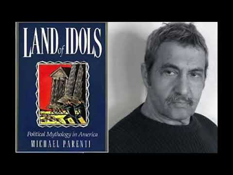 Michael Parenti - Land of Idols, Political Mythology in America (lecture)