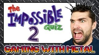 The Impossible Quiz #2 (Gaming w/ Metal)