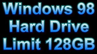 Windows 98 Hard Drive Limit 127 GB 128 GB 137 GB