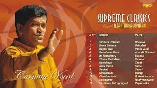 CARNATIC VOCAL | SUPREME CLASSICS | NEYVELI R SANTHANAGOPALAN | JUKEBOX