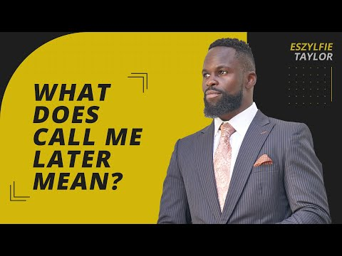 "How to Address the Phrase ""Call me LATER"""