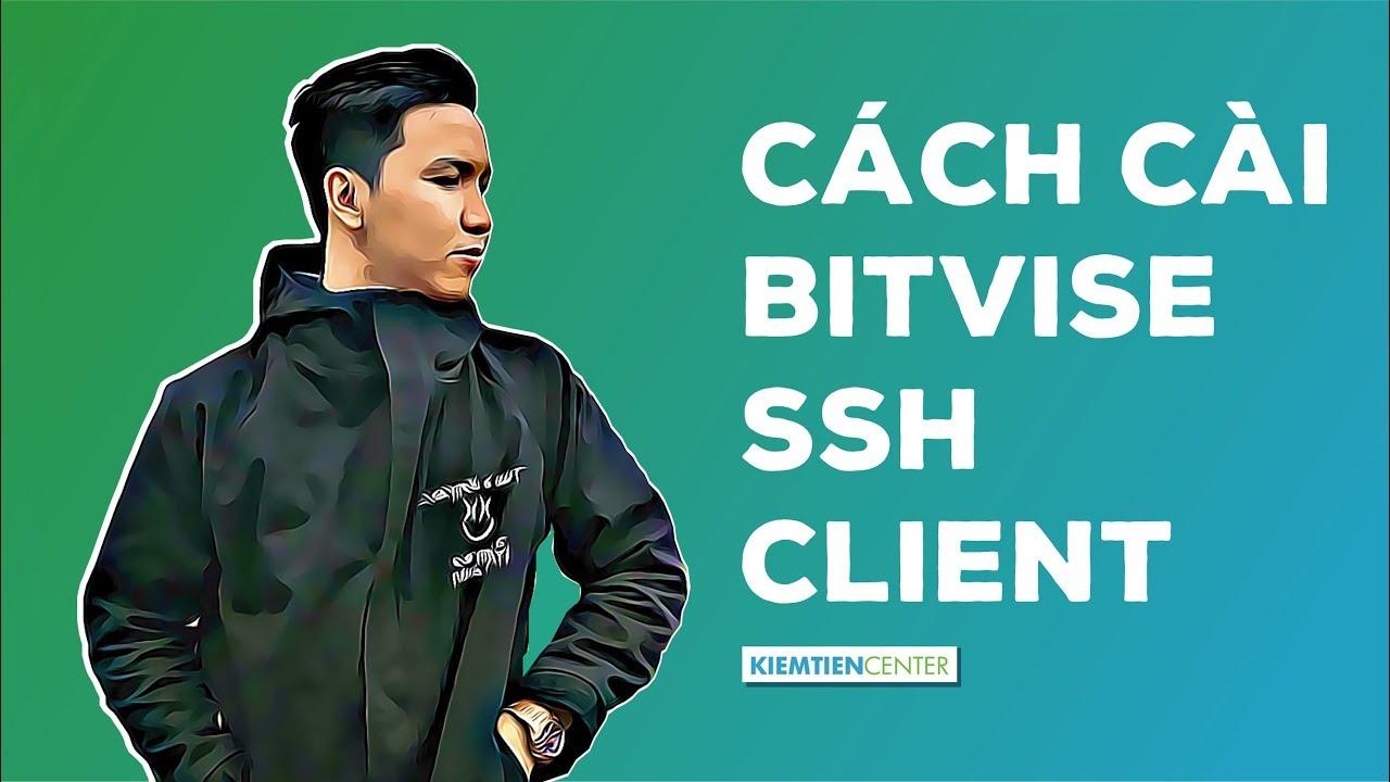 Hướng dẫn cài Bitvise SSH Client để quản trị VPS trên A2 Hosting | Kiemtiencenter