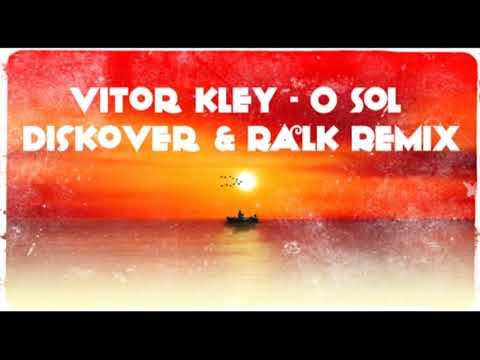 Vitor Kley - O Sol Diskover & Ralk Remix