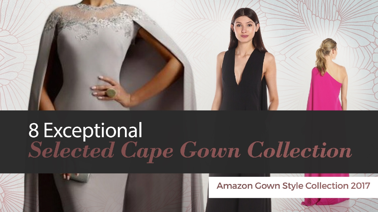 8 Exceptional Selected Cape Gown Collection Amazon Gown Style ...