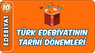 Türk Edebiyatının Tarihi Dönemleri  10. Sınıf Edebiyat