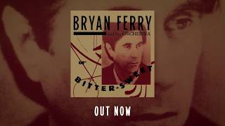Bitter-Sweet by Bryan Ferry is out now!