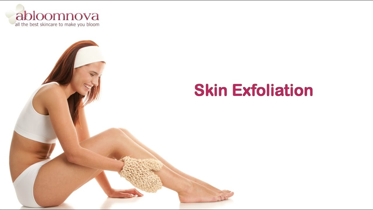 Exfoliation  How To Exfoliate? And Why?