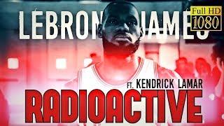 LeBron James Mix - Radioactive (Kendrick Lamar Verse)