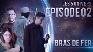 Les 5 Univers - Épisode Pilote 02 : Bras de fer | Websérie